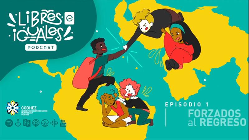 Libres e iguales, el podcast de Codhez | Episodio 1: Forzados al Regreso