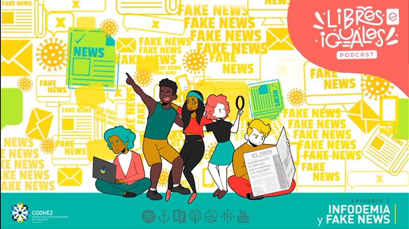 Libres e iguales, el podcast de Codhez | Episodio 3: Infodemia y Fake News